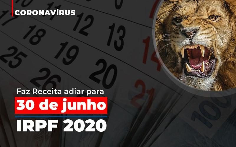 Coronavirus Fazer Receita Adiar Declaracao De Imposto De Renda - Abrir Empresa Simples - Coronavírus faz Receita adiar para 30 de junho prazo de entrega da declaração do Imposto de Renda