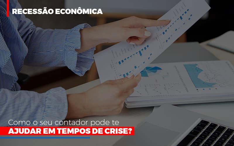 recessao-economica-como-seu-contador-pode-te-ajudar-em-tempos-de-crise - Recessão econômica: como o seu contador pode te ajudar em tempos de crise?