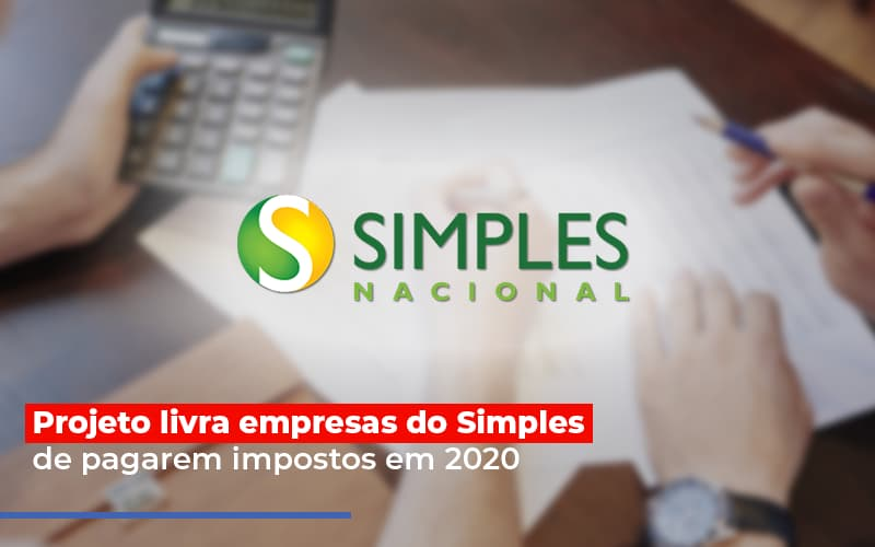 Projeto Livra Empresa Do Simples De Pagarem Post - Abrir Empresa Simples - Projeto livra empresas do Simples de pagarem impostos em 2020