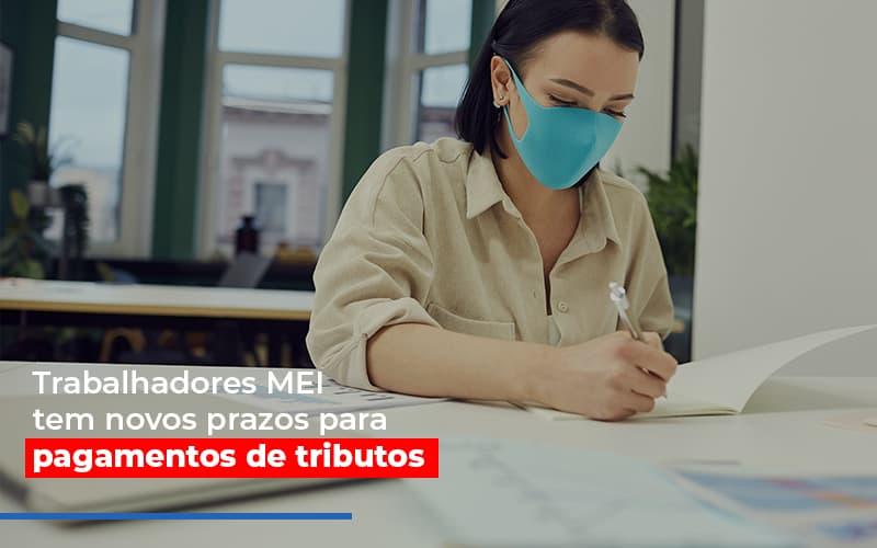 mei-trabalhadores-mei-tem-novos-prazos-para-pagamentos-de-tributos - MEI Trabalhadores MEI tem novos prazos para pagamentos de tributos