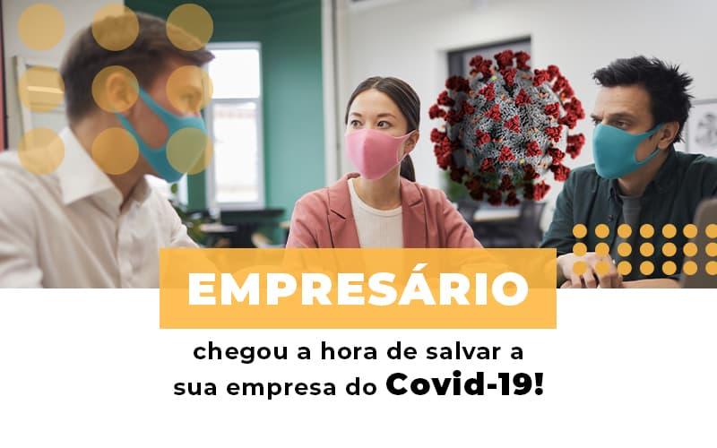empresario-chegou-a-hora-de-salvar-a-sua-empresa-do-covid-19 - Empresário, chegou a hora de salvar a sua empresa do Covid-19!