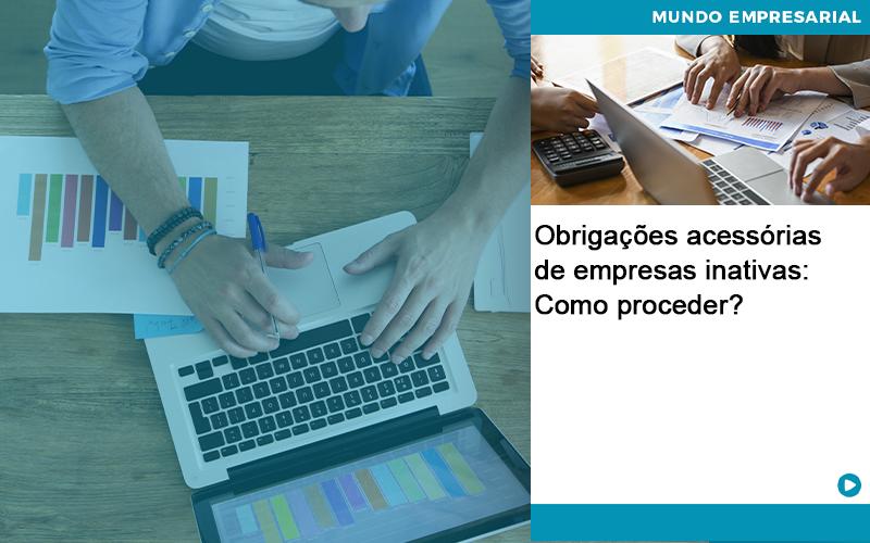 Obrigacoes Acessorias De Empresas Inativas Como Proceder - Abrir Empresa Simples - Obrigações acessórias de empresas inativas: Como proceder?